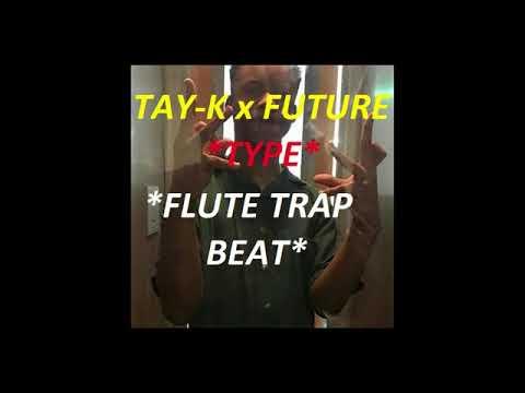 *FREE* TAY-K x FUTURE (FLUTE TYPE BEAT) - prod. Beauchief