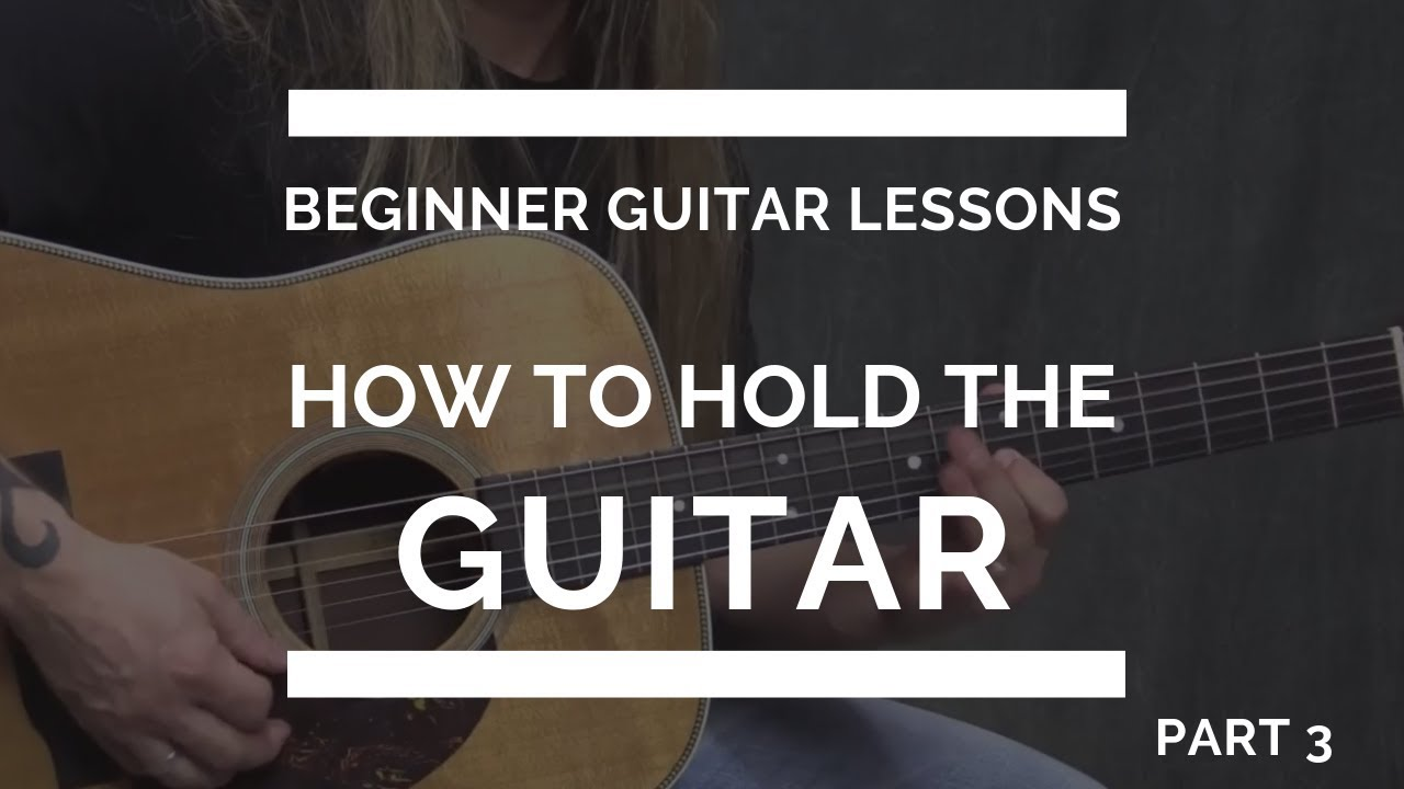 How to Hold the Guitar – Beginner Guitar Lesson #3