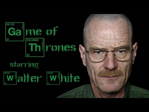 Game of Thrones Starring Walter White