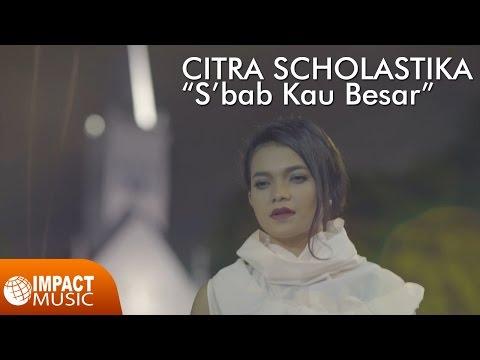 Download Video Citra Scholastika - S'bab Kau Besar