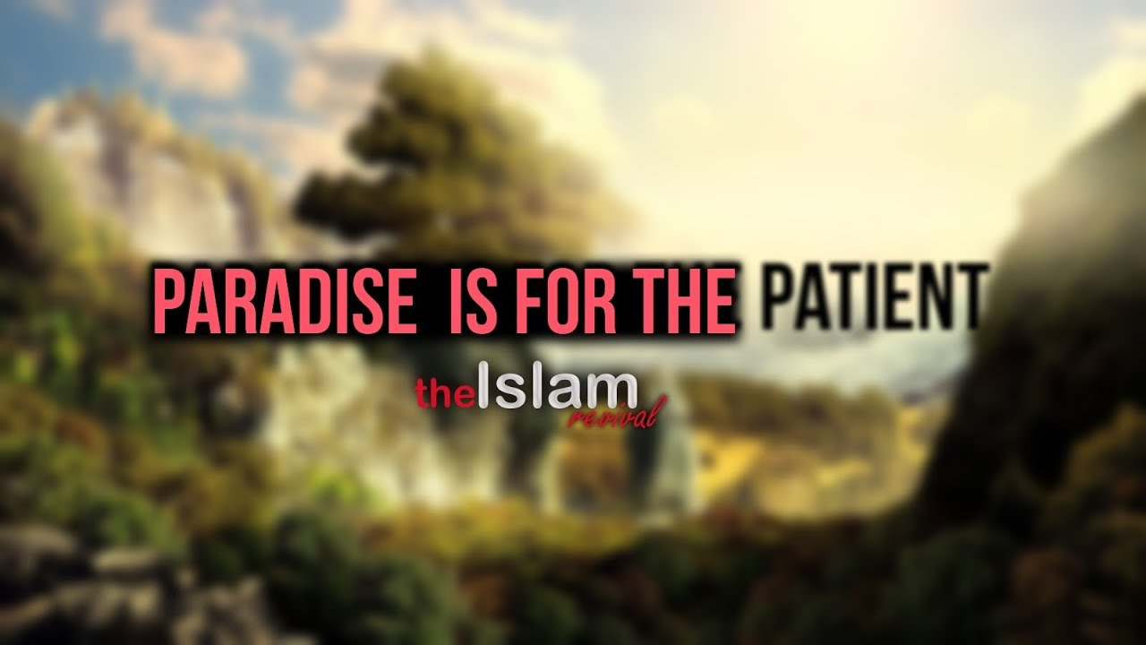 Paradise is for the Patient ᴴᴰ || Mufti Ismail Menk
