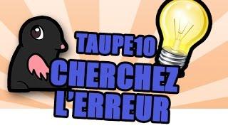 Video TAUPE10 n°4 - Cherchez l'erreur (avec réponses) MP3, 3GP, MP4, WEBM, AVI, FLV Juni 2017