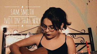 Not in that way - Sam Smith (Cover)