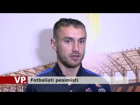 Fotbaliști pesimiști