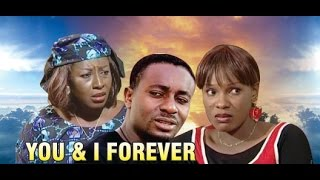 You and I Forever Nigerian Movie [Part 1]