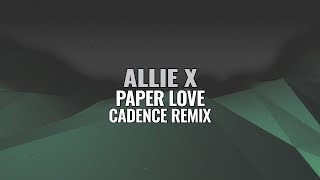 Allie X - Paper Love (Cadence Remix)