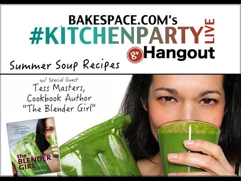 The Blender Girl Cookbook: Summer Soup Chat w/ Tess Masters