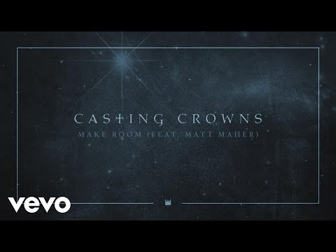 Casting Crowns - Make Room ft. Matt Maher (Official Audio)