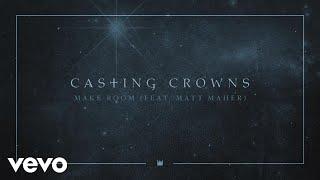 Video Casting Crowns - Make Room ft. Matt Maher (Official Audio) MP3, 3GP, MP4, WEBM, AVI, FLV Maret 2019