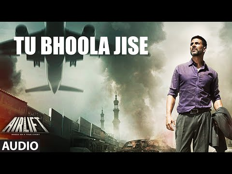 TU BHOOLA JISE Full Song (AUDIO) | AIRLIFT | Aksha