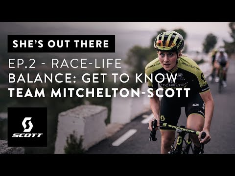 SHE'S OUT THERE – Ep.2 Race-Life Balance: Meet the Mitchelton-SCOTT Team