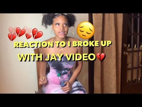"Reaction To ""I Broke Up With Jay Video"""