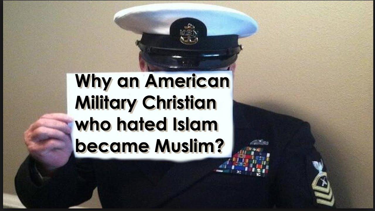 Why an American Military Christian who hated Islam became Muslim