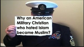 Why an American Military Christian who hated Islam became Muslim