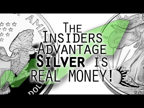 SILVER IS REAL MONEY - Get an Insider Advantage from hard Asset Investing