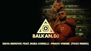 Maya Berović feat. Buba Corelli - Pravo vreme (DJ ToXx Remix)