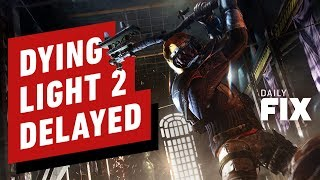 Dying Light 2 Delayed Indefinitely - IGN Daily Fix by IGN