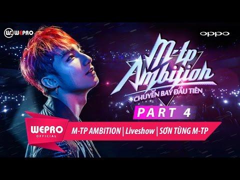 SƠN TÙNG M-TP | LIVESHOW M-TP AMBITION | PART 4 - Thời lượng: 23 phút.