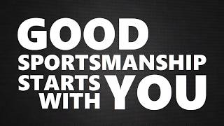 Good Sportsmanship Starts with You