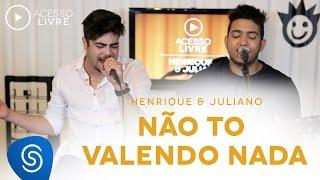 Henrique & Juliano - Não Tô Valendo Nada (Acesso Livre)