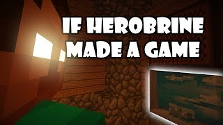 If Herobrine Made A Game - Minecraft