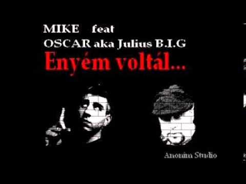 MIKE km OSCAR aka Julius B.I.G - ENYÉM VOLTÁL !