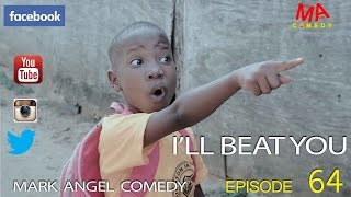 I'LL BEAT YOU (Mark Angel Comedy)