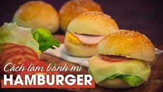 Cách làm Bánh Mì #Hamburger thơm, mềm tuyệt đỉnh