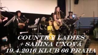 Video SABINA UXOVÁ  13 LET - S COUNTRY LADIES 19 4 2016   KLUB 66 PRAH
