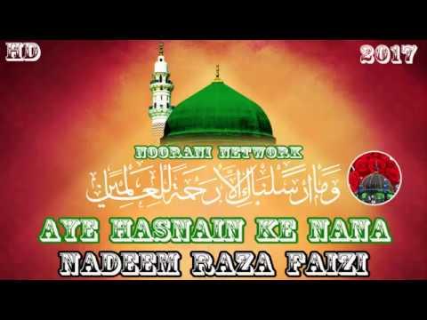 Video हसीन पेशकश - Aye Hasnain Ke Nana Naat Sharif - Nadeem Raza Faizi 2017 download in MP3, 3GP, MP4, WEBM, AVI, FLV January 2017