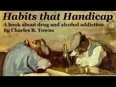 HABITS THAT HANDICAP by Charles B. Towns – FULL AudioBook | Alcoholism & Drug Addiction Treatment