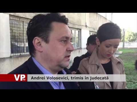 Andrei Volosevici, trimis în judecată
