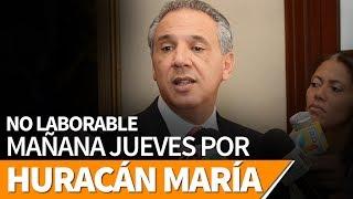 Gobierno dominicano dispone: NO LABORABLE mañana jueves por #HuracánMaríaRD