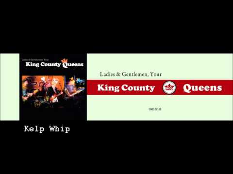 Kings County Queens - Kelp Whip