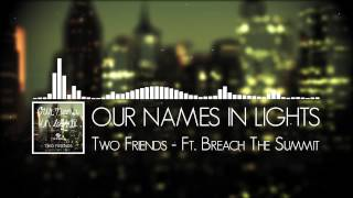 Download Lagu Our Names In Lights - Two Friends ft. Breach The Summit Mp3
