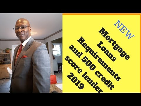 Mortgage Loan  Requirements and 500 credit score lenders 2019