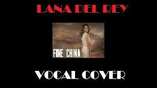 FINE CHINA: Lana Del Rey (vocal cover W/LYRICS)