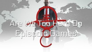 Are We Too Hard on Episodic Games?