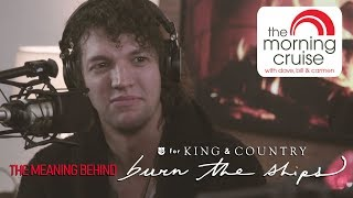 Luke from for KING & COUNTRY on the meaning behind Burn The Ships