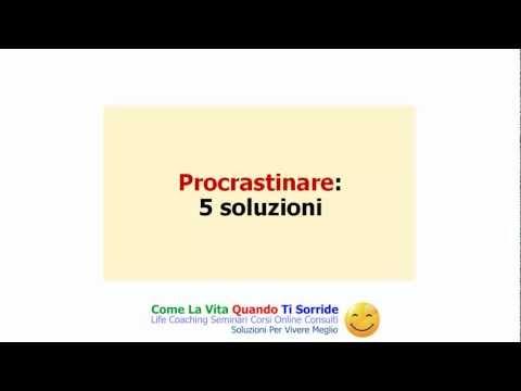 smettiamola di procrastinare, ecco 5 soluzioni!