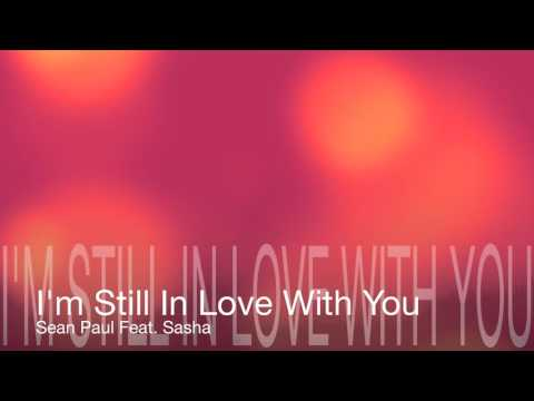 Video I'm Still In Love With You - Sean Paul Ft. Sasha (HD) download in MP3, 3GP, MP4, WEBM, AVI, FLV January 2017