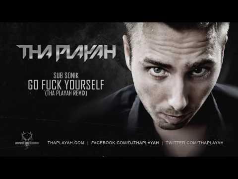 Sub Sonik - Go Fuck Yourself (Tha Playah Remix)