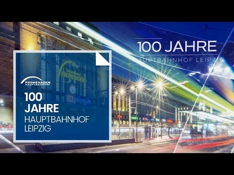 100 Jahre Hauptbahnhof Leipzig - ein  Foto-/Timelapse-V ...