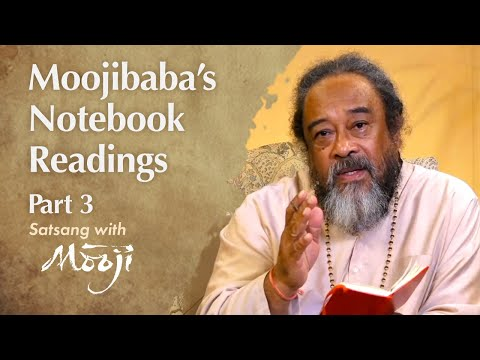 Mooji Video: Satsang of the Week – Notebook Readings – Part 3