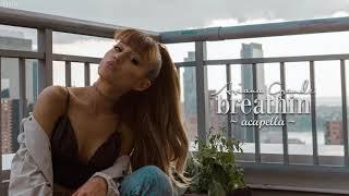 Ariana Grande - breathin (Acapella Version)