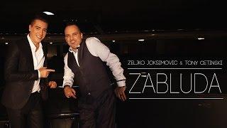 Download Video ZELJKO JOKSIMOVIC & TONY CETINSKI - ZABLUDA MP3 3GP MP4