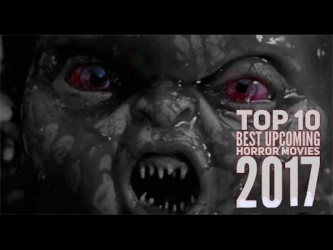 TOP 10 BEST UPCOMING HORROR MOVIES 2017
