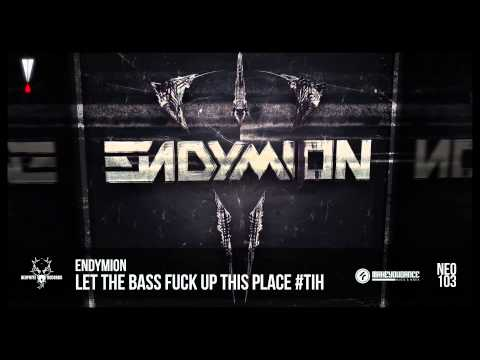 Endymion - Let The Bass Fuck Up This Place #TiH