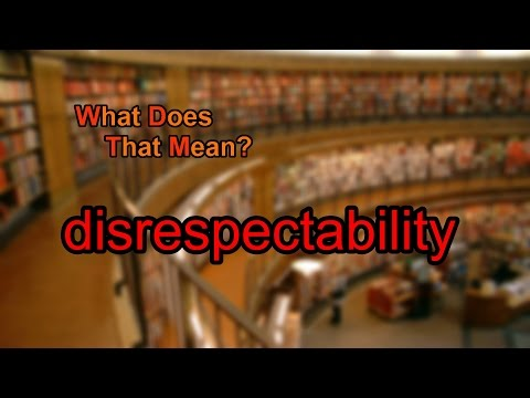 What does disrespectability mean?