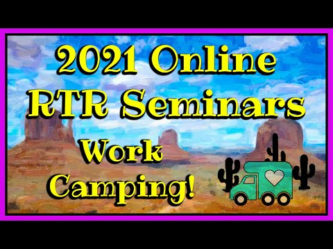 2021 ONLINE RTR SEMINARS- WORK CAMPING (Condensed Version)